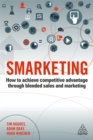 Smarketing : How to Achieve Competitive Advantage through Blended Sales and Marketing - Book