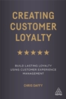 Creating Customer Loyalty : Build Lasting Loyalty Using Customer Experience Management - Book