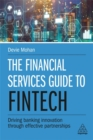 The Financial Services Guide to Fintech : Driving Banking Innovation Through Effective Partnerships - Book