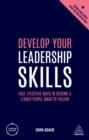 Develop Your Leadership Skills : Fast, Effective Ways to Become a Leader People Want to Follow - eBook