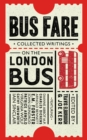 Bus Fare : Collected writings on the London bus - Book