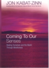 Coming To Our Senses : Healing Ourselves and the World Through Mindfulness - Book