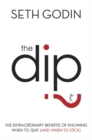 The Dip : The extraordinary benefits of knowing when to quit (and when to stick) - Book