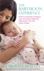 The Babymoon Experience : How to nurture yourself and your baby through pregnancy and the early weeks - Book