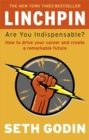 Linchpin : Are You Indispensable? How to drive your career and create a remarkable future - Book
