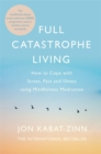 Full Catastrophe Living, Revised Edition : How to cope with stress, pain and illness using mindfulness meditation - Book