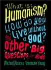 What is Humanism? How do you live without a god? And Other Big Questions for Kids - Book