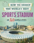 How to Design the World's Best Sports Stadium : In 10 Simple Steps - Book