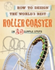 How to Design the World's Best Roller Coaster : In 10 Simple Steps - Book