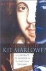 Who Killed Kit Marlowe? : A Contract to Murder in Elizabethan England - Book