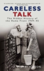Careless Talk : The Hidden History of the Home Front 1939-45 - Book