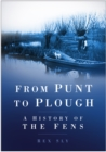 From Punt to Plough : A History of the Fens - Book