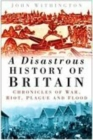 A Disastrous History of Britain : Chronicles of War, Riot, Plague and Flood - Book