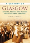 A Century of Glasgow : Events, People and Places Over the 20th Century - Book