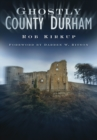 Ghostly County Durham - Book
