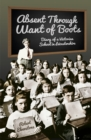 Absent Through Want of Boots : Diary of a Victorian School in Leicestershire - Book