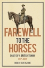 Farewell to the Horses : Diary of a British Tommy 1915-1919 - Book