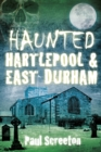 Haunted Hartlepool & East Durham - Book