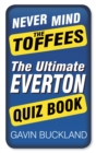Never Mind The Toffees : The Ultimate Everton Quiz Book - Book