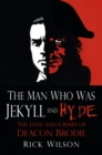 The Man Who Was Jekyll and Hyde : The Lives and Crimes of Deacon Brodie - Book