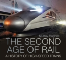 The Second Age of Rail : A History of High-Speed Trains - Book