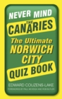 Never Mind the Canaries : The Ultimate Norwich City Quiz Book - Book