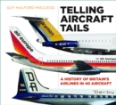 Telling Aircraft Tails : A History of Britain's Airlines in 40 Aircraft - Book