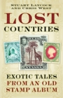 Lost Countries : Exotic Tales from an Old Stamp Album - Book