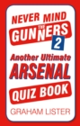 Never Mind the Gunners 2 : Another Ultimate Arsenal Quiz Book - Book