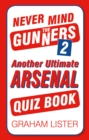 Never Mind the Gunners 2 : Another Ultimate Arsenal Quiz Book - eBook