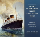 Great Passenger Ships that Never Were : Damned By Destiny Revisited - Book
