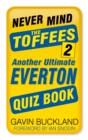 Never Mind the Toffees 2 : Another Ultimate Everton Quiz Book - Book