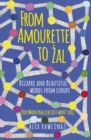 From Amourette to Zal: Bizarre and Beautiful Words from Europe : (For When English Just Won't Do) - Book