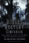 The Borley Rectory Companion : The Complete Guide to 'The Most Haunted House in England' - Book