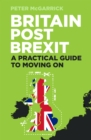 Britain Post Brexit : A Practical Guide to Moving On - Book
