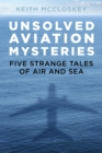 Unsolved Aviation Mysteries : Five Strange Tales of Air and Sea - Book