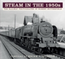 Steam in the 1950s : The Railway Photographs of Robert Butterfield - Book