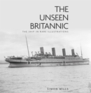 The Unseen Britannic : The Ship in Rare Illustrations - Book