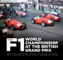 The F1 World Championship at the British Grand Prix : 70 Years in Photographs - Book