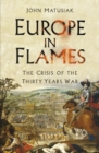 Europe in Flames : The Crisis of the Thirty Years War - Book