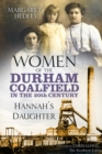Women of the Durham Coalfield in the 20th Century : Hannah's Daughter - Book