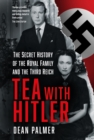 Tea with Hitler : The Secret History of the Royal Family and the Third Reich - Book