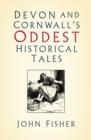 Devon and Cornwall's Oddest Historical Tales - Book