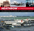 Heathrow in Photographs : Celebrating 75 Years of London's Airport - Book