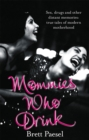 Mommies Who Drink : Sex, Drugs and Other Distant Memories of an Ordinary Mom - Book