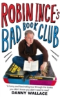 Robin Ince's Bad Book Club : One man's quest to uncover the books that taste forgot - Book