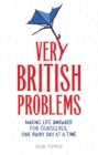 Very British Problems : Making Life Awkward for Ourselves, One Rainy Day at a Time - eBook