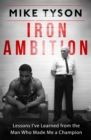 Iron Ambition : Lessons I've Learned from the Man Who Made Me a Champion - eBook