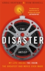 The Disaster Artist : My Life Inside the Room, the Greatest Bad Movie Ever Made - Book
