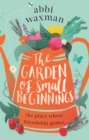 The Garden of Small Beginnings : A gloriously funny and heart-warming springtime read - eBook